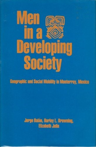 Men in a Developing Society; Geographic and Social Mobility in Monterrey, Mexico: Balan, Jorge; ...