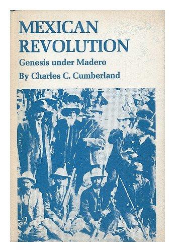 Mexican Revolution: Genesis under Madero: Charles C. Cumberland