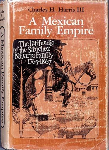 9780292750203: A Mexican Family Empire, the Latifundio of the Sanchez Navarros, 1765-1867