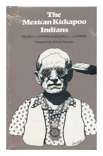 THE MEXICAN KICKAPOO INDIANS. [Foreword by Madsen, William].: Latorre, Felipe A. & Latorre, Delores...