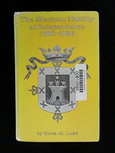 9780292750272: Mexican Nobility at Independence, 1780-1826 (Latin American monographs ; no. 40)
