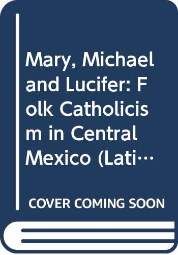 9780292750890: Mary, Michael, and Lucifer: Folk Catholicism in Central Mexico (Latin American Monographs)