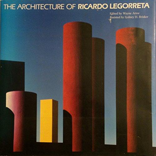 The Architecture of Ricardo Legorreta: Legorreta Vilchis, Ricardo, Attoe, Wayne, Brisker, Sydney H....