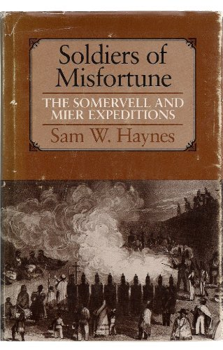 Soldiers of Misfortune: The Somervell and Mier Expeditions: Haynes, Sam W.