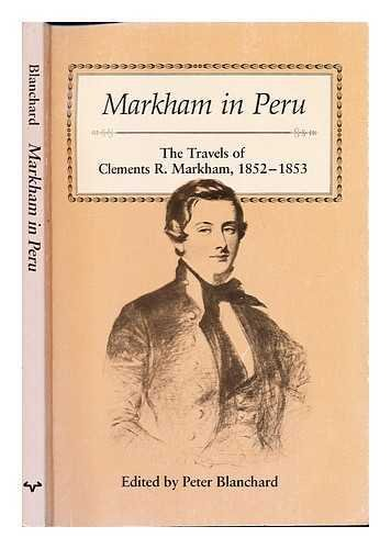 9780292751279: Markham in Peru: The Travels of Clements R. Markham, 1852-1853