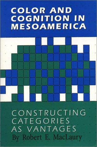 9780292751934: Color and Cognition in Mesoamerica: Constructing Categories as Vantages