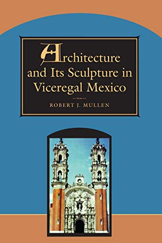 9780292752108: Architecture and Its Sculpture in Viceregal Mexico