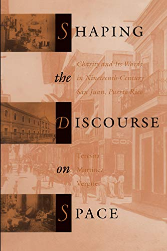 Shaping the discourse on space : charity and its wards in nineteenth-century San Juan, Puerto Rico....