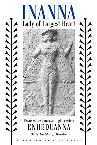 9780292752429: Inanna, Lady of Largest Heart: Poems of the Sumerian High Priestess Enheduanna