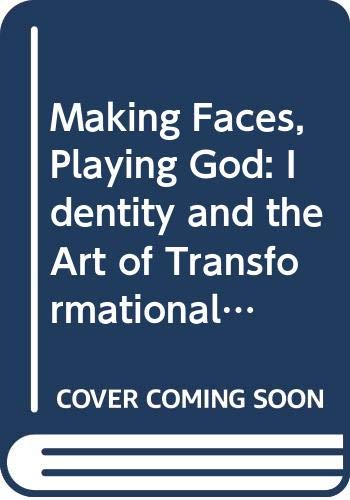 9780292752467: Making Faces, Playing God: Identity and the Art of Transformational Makeup