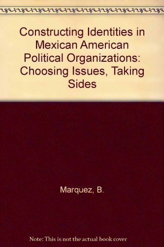 9780292752757: Constructing Identities in Mexican-American Political Organizations: Choosing Issues, Taking Sides