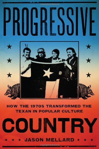 9780292753006: Progressive Country: How the 1970s Transformed the Texan in Popular Culture