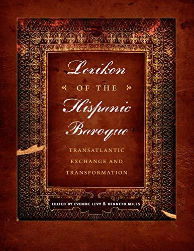 9780292753099: Lexikon of the Hispanic Baroque: Transatlantic Exchange and Transformation (Joe R. and Teresa Lozano Long Series in Latin American and Latino Art and Culture)