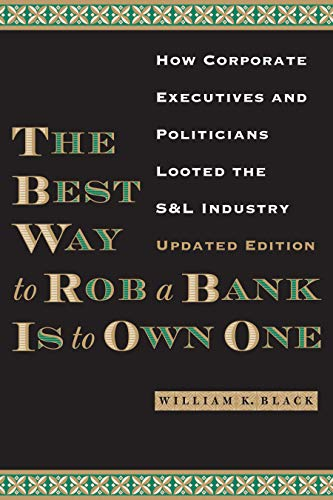 9780292754188: The Best Way to Rob a Bank Is to Own One: How Corporate Executives and Politicians Looted the S&L Industry