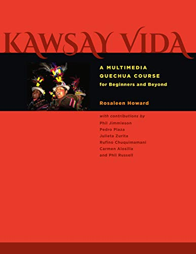 Kawsay Vida: A Multimedia Quechua Course for: Howard, Rosaleen