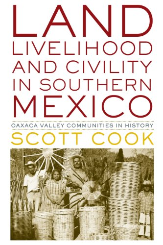 Land, Livelihood, and Civility in Southern Mexico: Oaxaca Valley Communities in History (Hardback):...