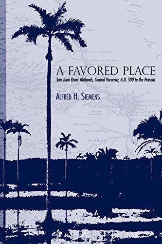 9780292754898: A Favored Place: San Juan River Wetlands, Central Veracruz, A.D. 500 to the Present