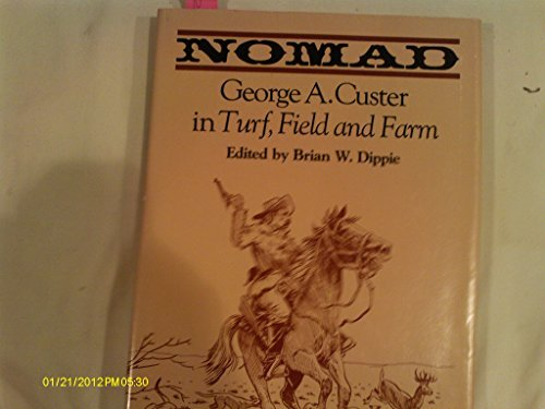 Nomad: George A. Custer in Turf, Field, and Farm: George A. Custer; edited by Brian W. Dippie