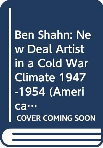 9780292755376: Ben Shahn: New Deal Artist in a Cold War Climate, 1947-1954 (American Studies Series)