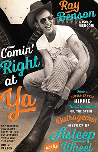 9780292756588: Comin' Right at Ya: How a Jewish Yankee Hippie Went Country, or, the Often Outrageous History of Asleep at the Wheel (Brad and Michele Moore Roots Music)
