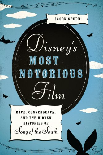 Disney s Most Notorious Film: Race, Convergence,: Jason Sperb