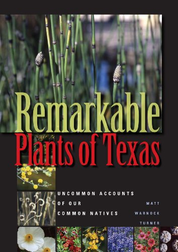 Remarkable Plants of Texas: Uncommon Accounts of Our Common Natives: Turner, Matt Warnock
