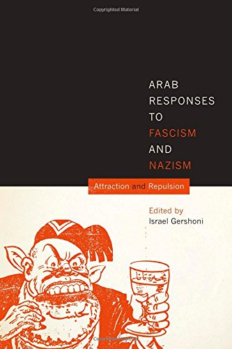 Arab Responses to Fascism and Nazism: Attraction and Repulsion: University of Texas Press