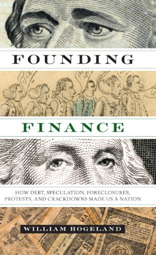 9780292757530: Founding Finance: How Debt, Speculation, Foreclosures, Protests, and Crackdowns Made Us a Nation (Discovering America)