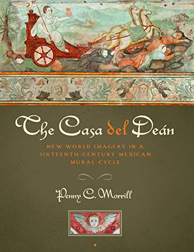 9780292759305: The Casa del deán: New World Imagery in a Sixteenth-Century Mexican Mural Cycle (Joe R. & Teresa Lozano Long Series in Latin American & Latino Art & Culture)