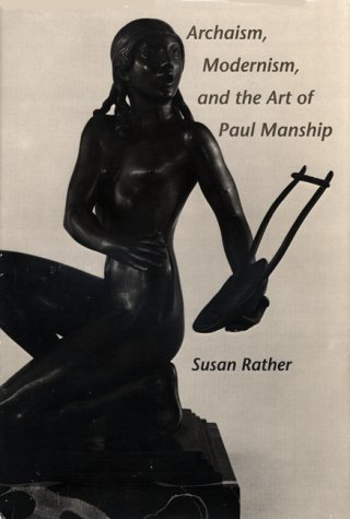 Archaism, Modernism, and the Art of Paul Manship (American Studies): Rather, Susan