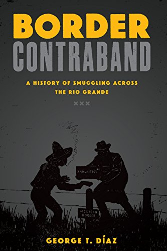 Border Contraband: A History of Smuggling Across the Rio Grande.: DIAZ, George T.