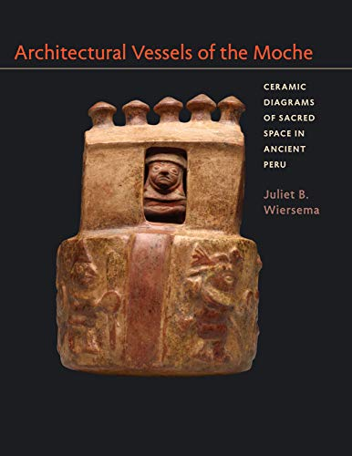 9780292761254: Architectural Vessels of the Moche: Ceramic Diagrams of Sacred Space in Ancient Peru