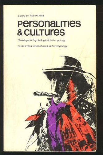Personalities & Cultures: Readings in Psychological Anthropology: Robert Hunt (ed.)