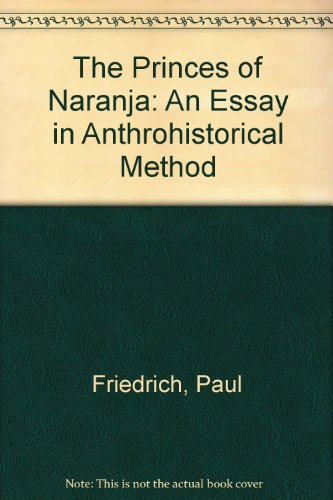 9780292764323: The Princes of Naranja: An Essay in Anthrohistorical Method