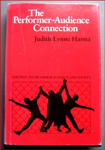 The Performer-Audience Connection: Emotion to Metaphor in Dance and Society: Hanna, Judith Lynne