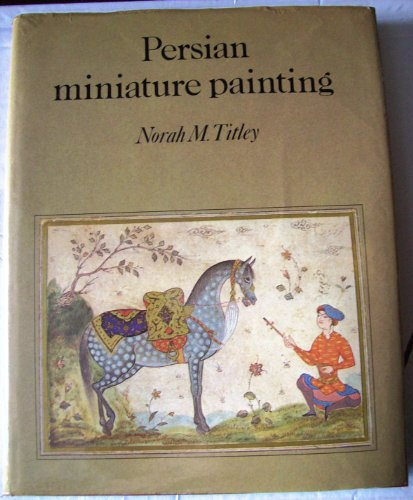 9780292764842: Persian Miniature Painting and Its Influence on the Art of Turkey and India