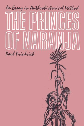 9780292765023: The Princes of Naranja: An Essay in Anthrohistorical Method
