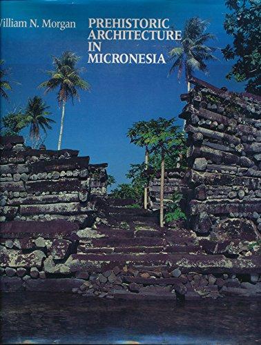 Prehistoric Architecture in Micronesia: Morgan,William N.