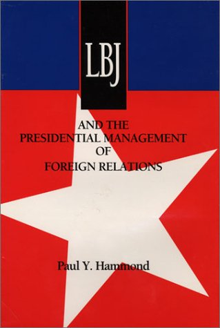 LBJ and the Presidential Management of Foreign Relations (Administrative History of the Johnson ...