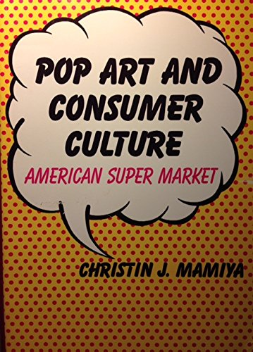 Pop Art and Consumer Culture: American Super Market (American Studies Series) (0292765401) by Mamiya, Christin J.