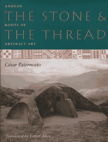 9780292765658: The Stone and the Thread: Andean Roots of Abstract Art