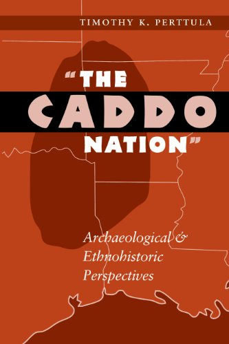 """9780292765740: """"The Caddo Nation"""": Archaeological and Ethnohistoric Perspectives (Texas Archaeology & Ethnohistory)"""