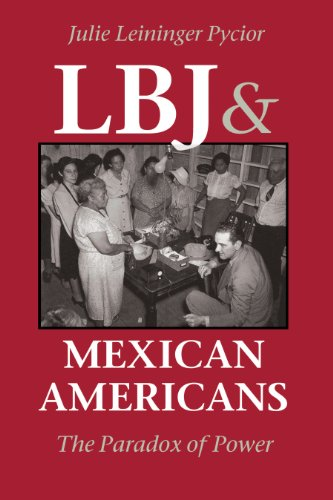 LBJ and Mexican Americans: The Paradox of Power: Julie Leininger Pycior