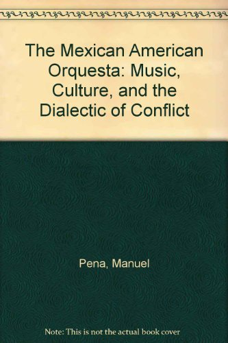 9780292765863: The Mexican American Orquesta: Music, Culture, and the Dialectic of Conflict