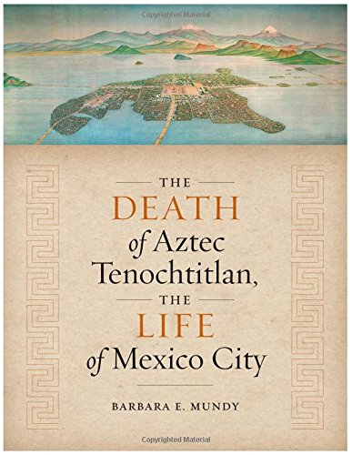 9780292766563: The Death of Aztec Tenochtitlan, the Life of Mexico City (Joe R. and Teresa Lozano Long Series in Latin American and Latino Art and Culture)