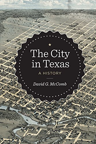 The City in Texas: A History: McComb, David G.