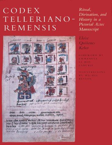 Codex Telleriano-Remensis, Ritual, Divination, and History in a Pictorial Aztec Manuscript: Keber, ...
