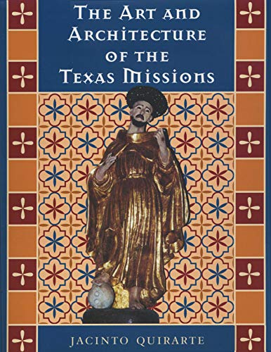 The Art and Architecture of the Texas Missions (Hardback): Jacinto Quirarte