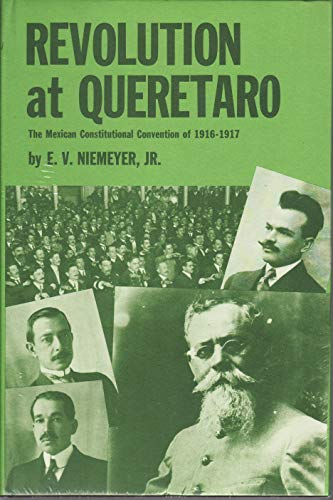 Revolution at Queretaro: Mexican Constitutional Convention of 1916-17 (Latin American monographs): ...