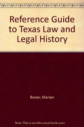 A Reference Guide to Texas Law and Legal History: Sources and Documentation: Boner, Marian